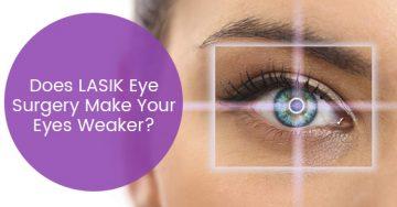 Does LASIK Eye Surgery Make Your Eyes Weaker?