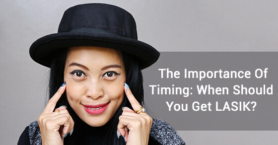 Importance Of Timing: When Should You Get LASIK